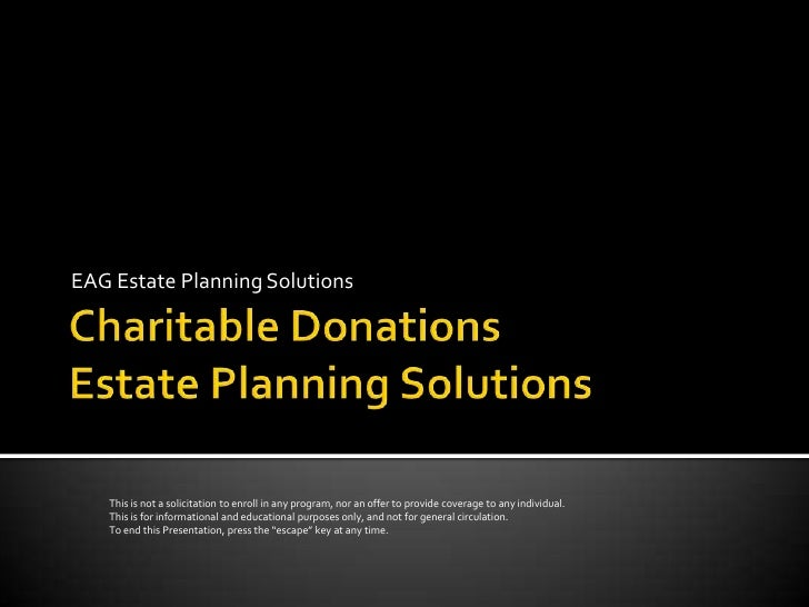 EAG Estate Planning Solutions        This is not a solicitation to enroll in any program, nor an offer to provide coverage...