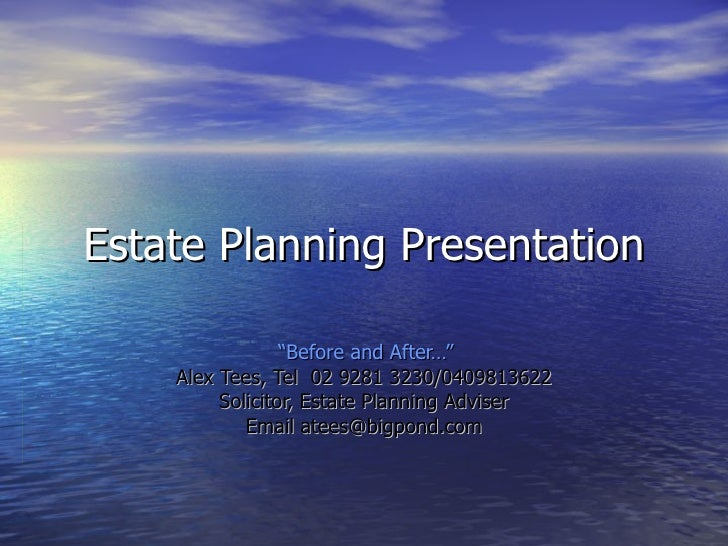 "Estate Planning Presentation "" Before and After…"" Alex Tees, Tel  02 9281 3230/0409813622 Solicitor, Estate Planning Advis..."