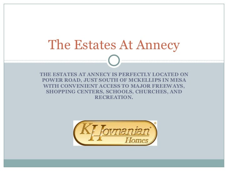 THE ESTATES AT ANNECY IS PERFECTLY LOCATED ON POWER ROAD, JUST SOUTH OF MCKELLIPS IN MESA WITH CONVENIENT ACCESS TO MAJOR ...