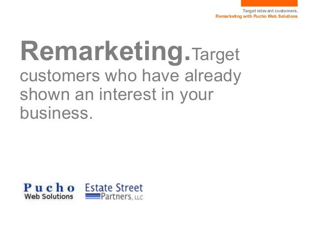 Target relevant customers.                      Remarketing with Pucho Web SolutionsRemarketing.Targetcustomers who have a...
