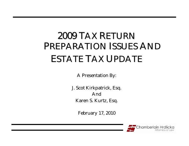 2009 TAX RETURN PREPARATION ISSUES AND  ESTATE TAX UPDATE        A Presentation By:       J. Scot Kirkpatrick, Esq.       ...