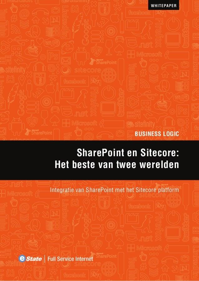 BUSINESS LOGIC  SharePoint en Sitecore: Het beste van twee werelden Integratie van SharePoint met het Sitecore platform