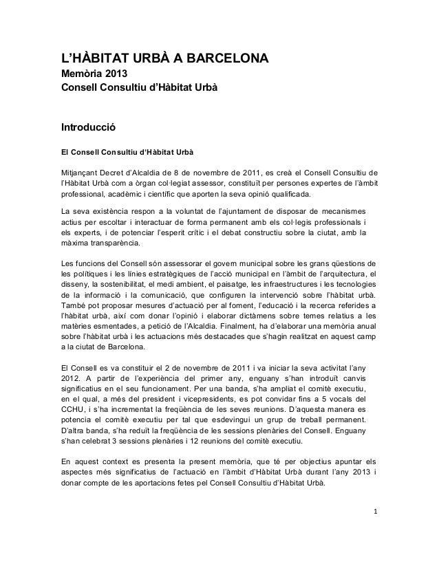 1      L'HÀBITAT URBÀ A BARCELONA Memòria 2013 Consell Consultiu d'Hàbitat Urbà Introducció El Consell Consultiu d'Hàb...