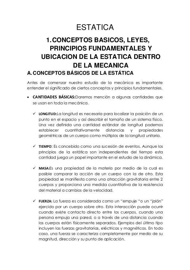 ESTATICA 1. CONCEPTOS BASICOS, LEYES, PRINCIPIOS FUNDAMENTALES Y UBICACION DE LA ESTATICA DENTRO DE LA MECANICA A. CONCEPT...
