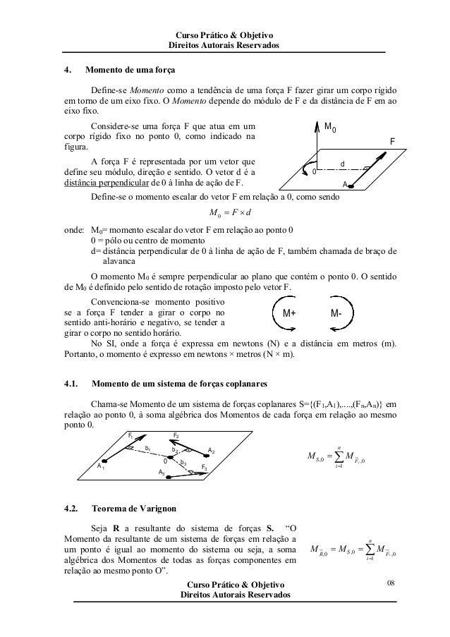 4. Momento de uma força Define-se Momento como a tendência de uma força F fazer girar um corpo rígido em torno de um eixo ...