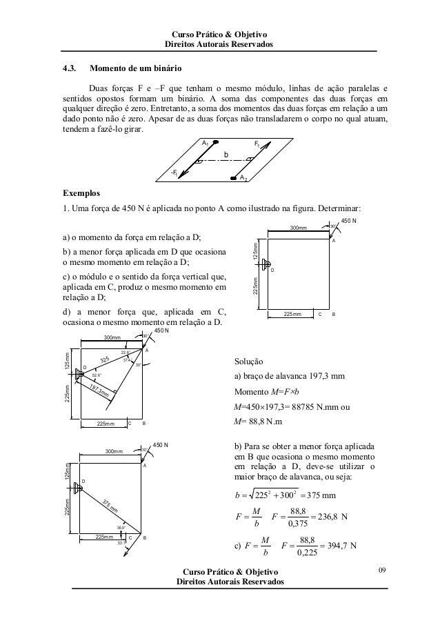 4.3. Momento de um binário Duas forças F e –F que tenham o mesmo módulo, linhas de ação paralelas e sentidos opostos forma...