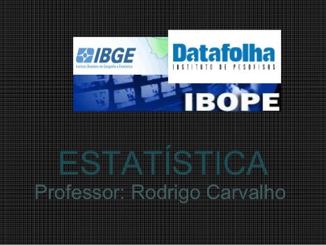 ESTATÍSTICA Professor: Rodrigo Carvalho