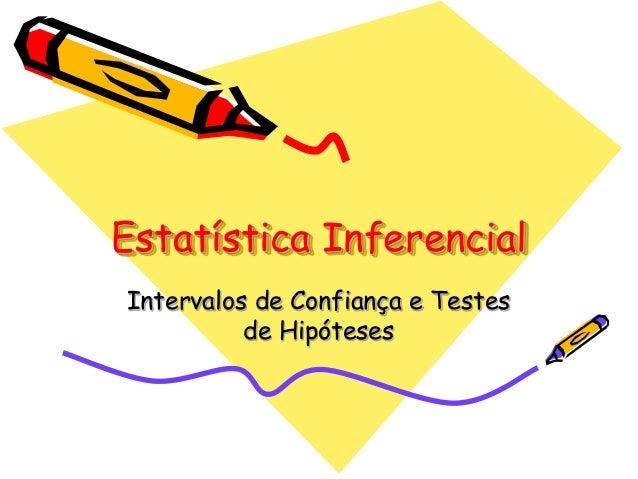 Estatística Inferencial  Intervalos de Confiança e Testes  de Hipóteses