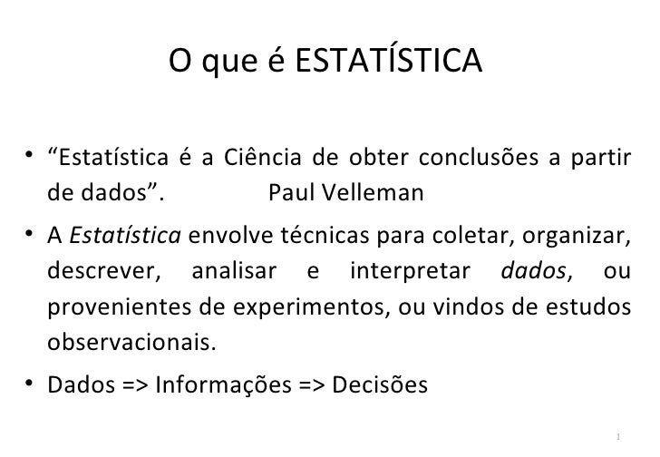 "O que é ESTATÍSTICA• ""Estatística é a Ciência de obter conclusões a partir  de dados"".           Paul Velleman• A Estatíst..."