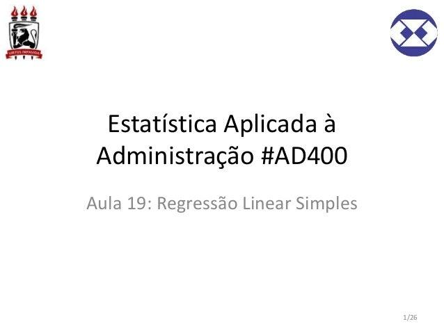 Estatística Aplicada à Administração #AD400 Aula 19: Regressão Linear Simples 1/26