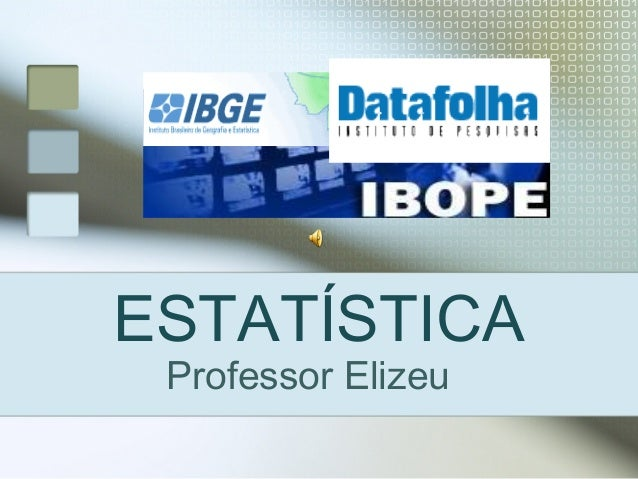 ESTATÍSTICA Professor Elizeu