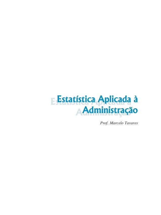 Estatística Aplicada Estatística Aplicada à à Administração Administração Prof. Marcelo Tavares