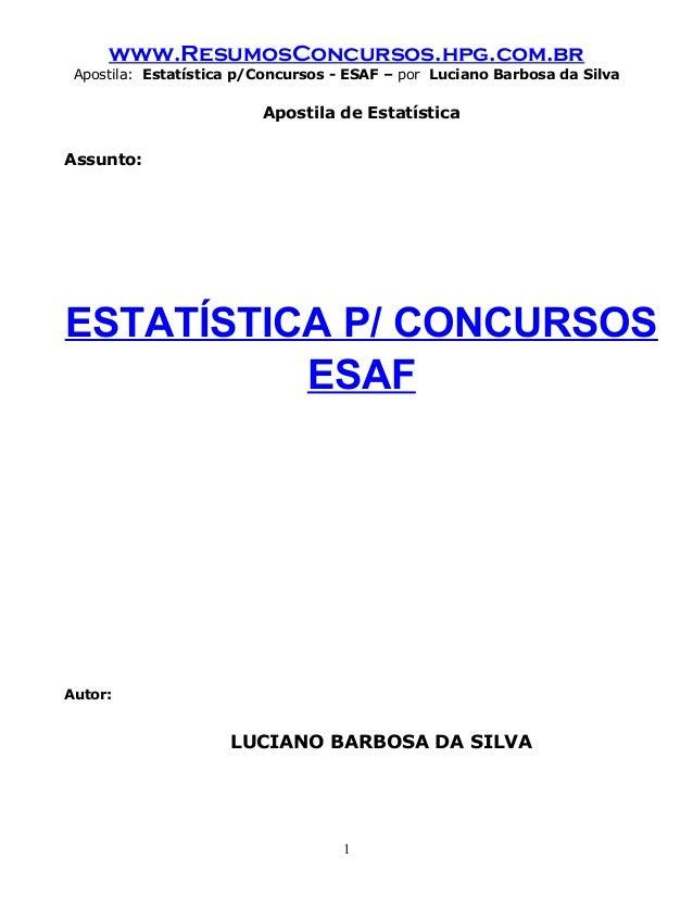 www.ResumosConcursos.hpg.com.br Apostila: Estatística p/Concursos - ESAF – por Luciano Barbosa da Silva Apostila de Estatí...
