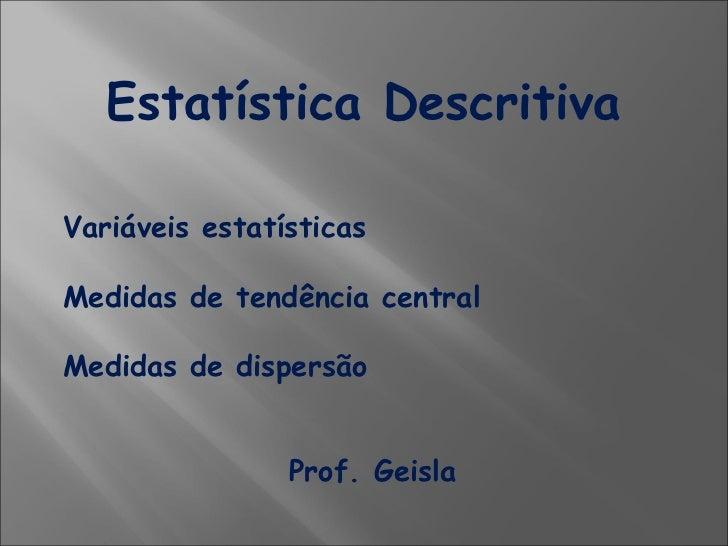 <ul><li>Estatística Descritiva </li></ul><ul><ul><li>Variáveis estatísticas </li></ul></ul><ul><ul><li>Medidas de tendênci...