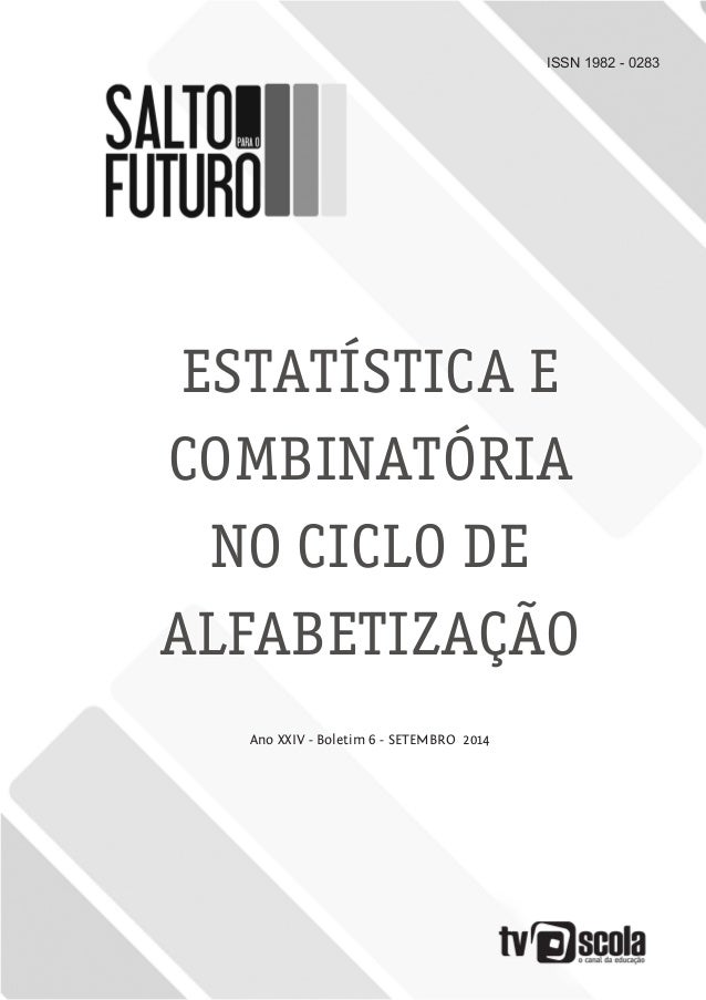ISSN 1982 - 0283 ESTATÍSTICA E COMBINATÓRIA NO CICLO DE ALFABETIZAÇÃO Ano XXIV - Boletim 6 - SETEMBRO 2014