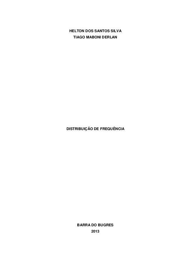 HELTON DOS SANTOS SILVA TIAGO MABONI DERLAN  DISTRIBUIÇÃO DE FREQUÊNCIA  BARRA DO BUGRES 2013