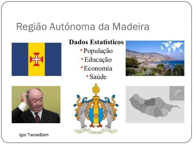 Região Autónoma da Madeira Dados Estatísticos  População  Educação  Economia  Saúde Igor TasseBém