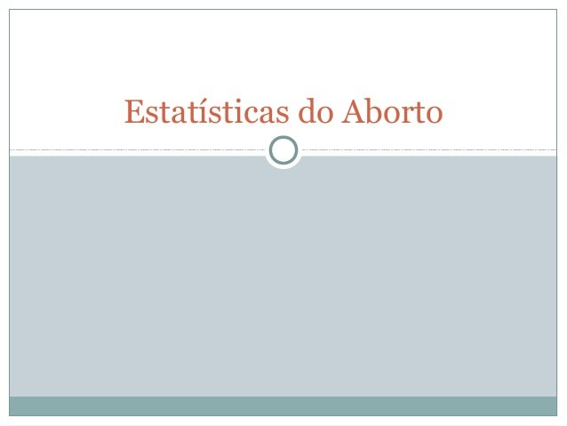 Estatísticas do Aborto