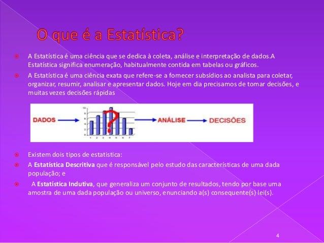        A Estatística é uma ciência que se dedica à coleta, análise e interpretação de dados.A Estatística significa e...