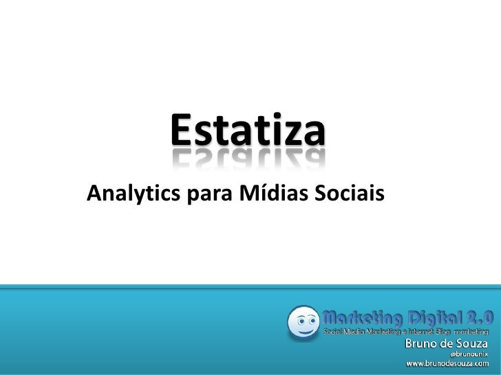 Estatiza<br />Analytics para Mídias Sociais<br />
