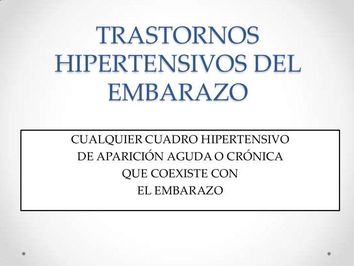 TRASTORNOS HIPERTENSIVOS DEL EMBARAZO<br />CUALQUIER CUADRO HIPERTENSIVO <br />DE APARICIÓN AGUDA O CRÓNICA <br />QUE COEX...