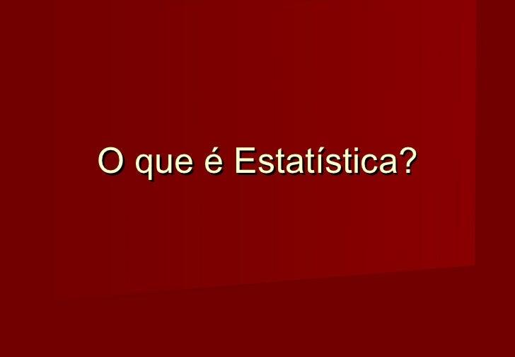 O que é Estatística?