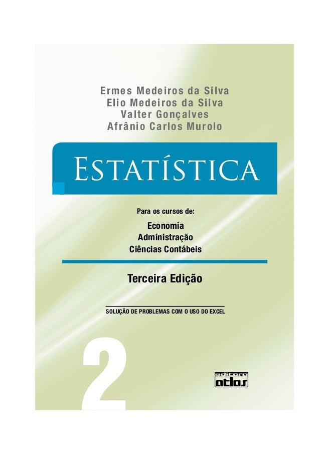 Estatística 2 Economia Administração Ciências Contábeis Para os cursos de: SOLUÇÃO DE PROBLEMAS COM O USO DO EXCEL Terceir...