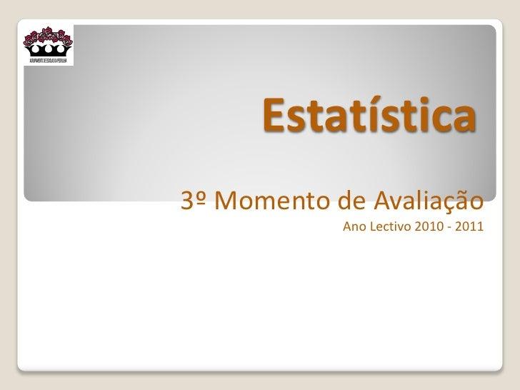 Estatística3º Momento de Avaliação            Ano Lectivo 2010 - 2011