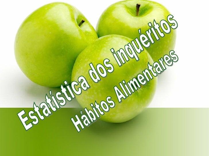 Estatística dos inquéritos Hábitos Alimentares