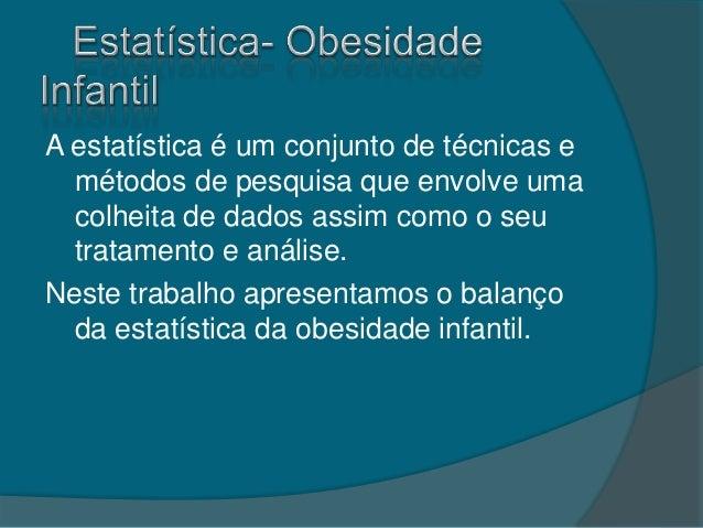 A estatística é um conjunto de técnicas emétodos de pesquisa que envolve umacolheita de dados assim como o seutratamento e...