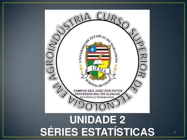 UNIDADE 2SÉRIES ESTATÍSTICAS   1