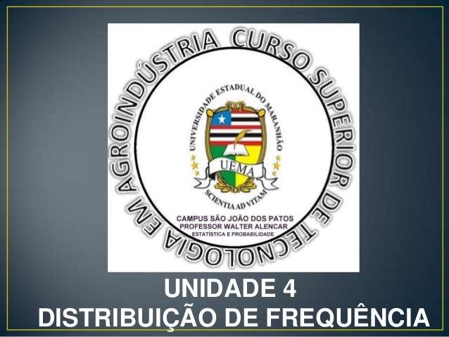 UNIDADE 4DISTRIBUIÇÃO DE FREQUÊNCIA                         1