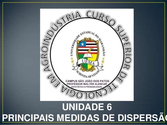 UNIDADE 6PRINCIPAIS MEDIDAS DE DISPERSÃO                           1