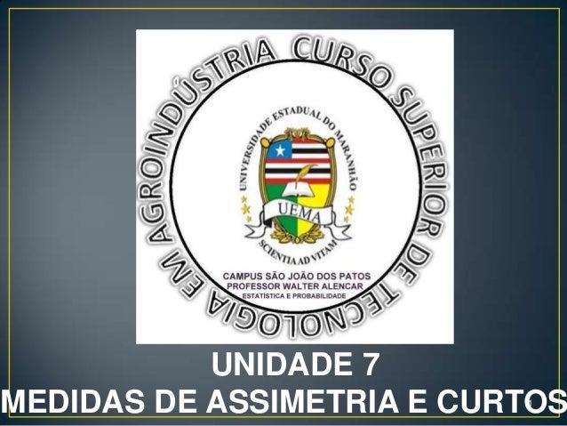 UNIDADE 7MEDIDAS DE ASSIMETRIA E CURTOS                           1