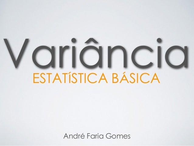 ESTATÍSTICA BÁSICA André Faria Gomes Variância