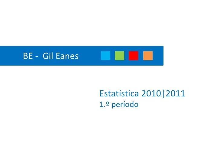 BE -  Gil Eanes <br />Estatística 2010|20111.º período<br />