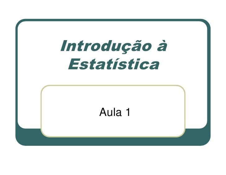 Introdução à  Estatística      Aula 1