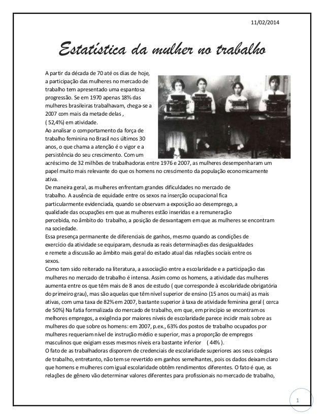 11/02/2014  Estatística da mulher no trabalho A partir da década de 70 até os dias de hoje, a participação das mulheres no...