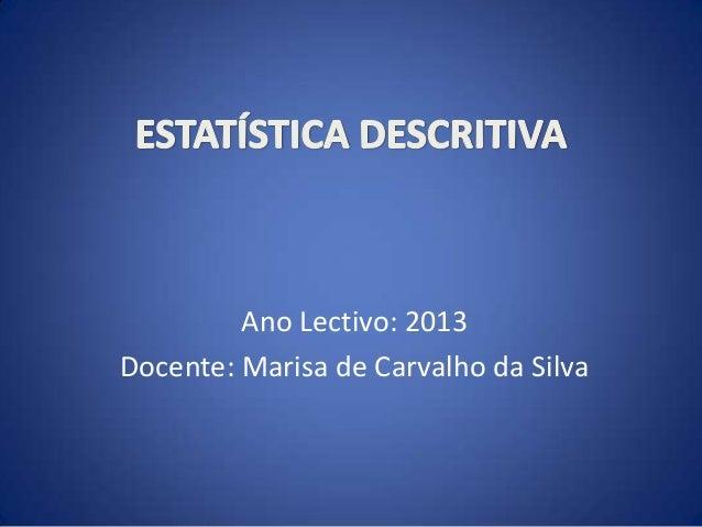 Ano Lectivo: 2013 Docente: Marisa de Carvalho da Silva