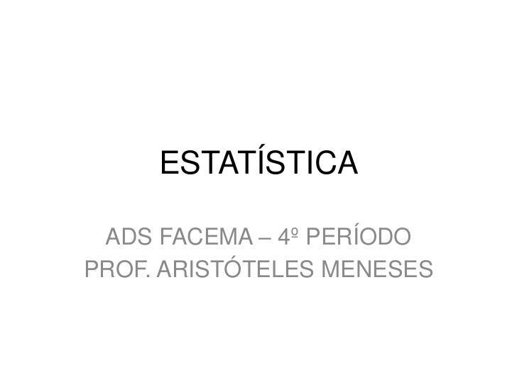 ESTATÍSTICA ADS FACEMA – 4º PERÍODOPROF. ARISTÓTELES MENESES