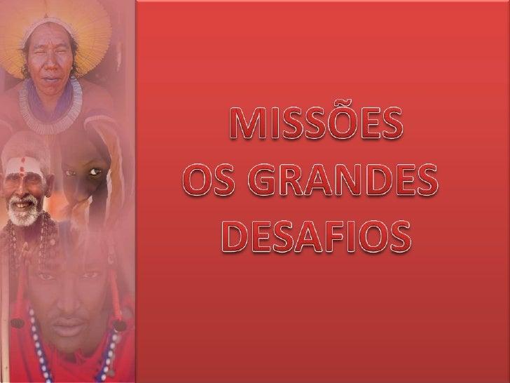 Missões:Estatísticas<br />MISSÕES<br />OS GRANDES <br />DESAFIOS<br />
