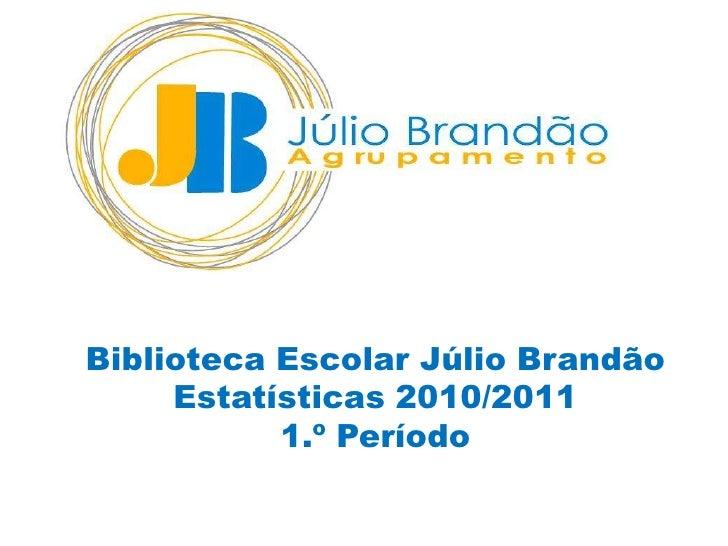 Biblioteca Escolar Júlio Brandão<br />Estatísticas 2010/2011<br />1.º Período<br />