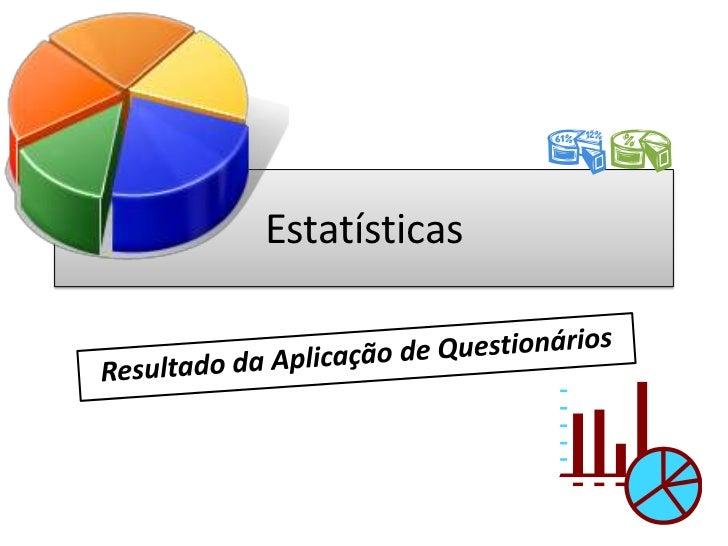 Estatísticas <br />Resultado da Aplicação de Questionários<br />