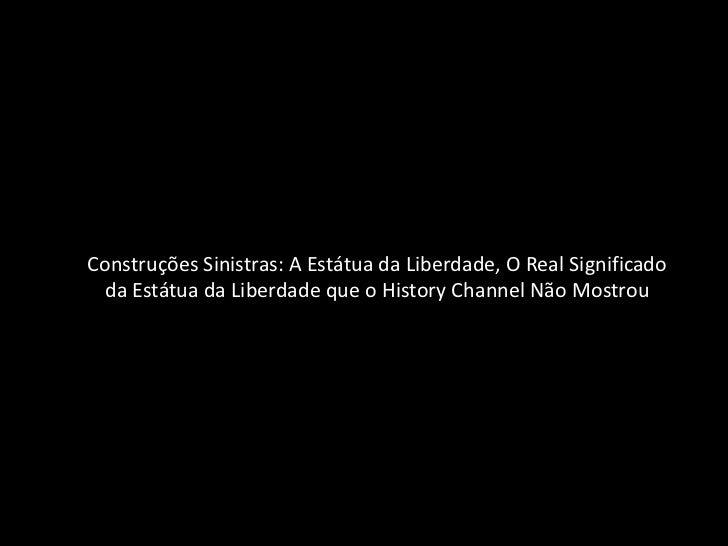 Construções Sinistras: A Estátua da Liberdade, O Real Significado  da Estátua da Liberdade que o History Channel Não Mostrou