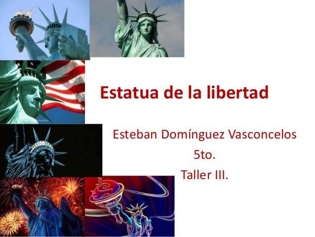 Estatua de la libertadEsteban Domínguez Vasconcelos5to.Taller III.