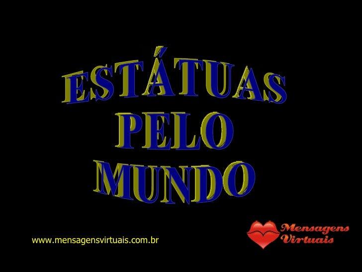 E S T Á T U A S P E L O M U N D O www.mensagensvirtuais.com.br