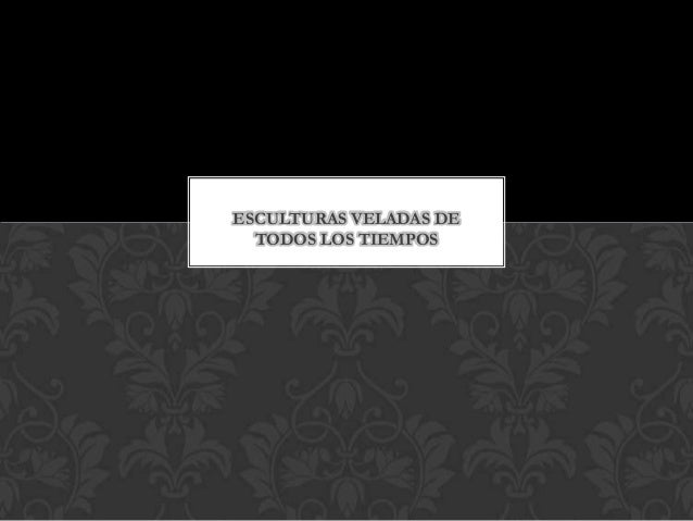 ESCULTURAS VELADAS DE TODOS LOS TIEMPOS