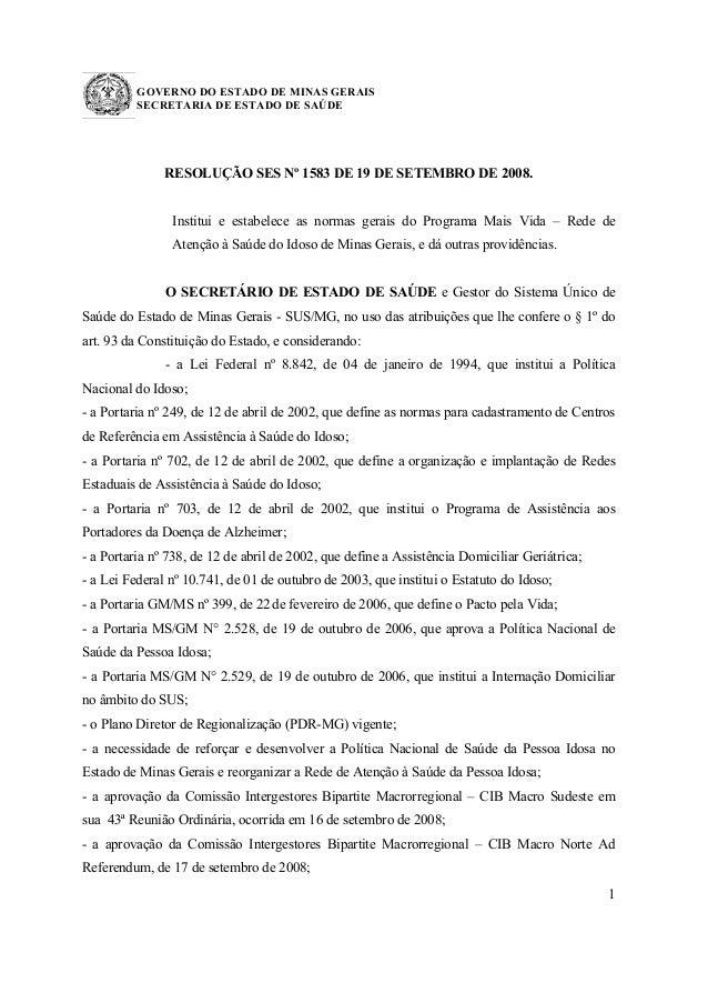 GOVERNO DO ESTADO DE MINAS GERAIS SECRETARIA DE ESTADO DE SAÚDE 1 RESOLUÇÃO SES Nº 1583 DE 19 DE SETEMBRO DE 2008. Institu...