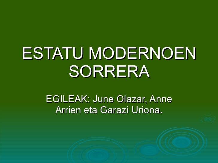ESTATU MODERNOEN SORRERA EGILEAK: June Olazar, Anne Arrien eta Garazi Uriona.