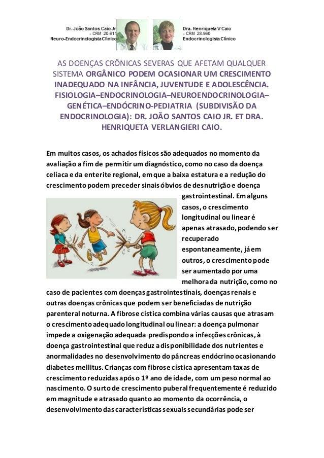 AS DOENÇAS CRÔNICAS SEVERAS QUE AFETAM QUALQUER  SISTEMA ORGÂNICO PODEM OCASIONAR UM CRESCIMENTO  INADEQUADO NA INFÂNCIA, ...